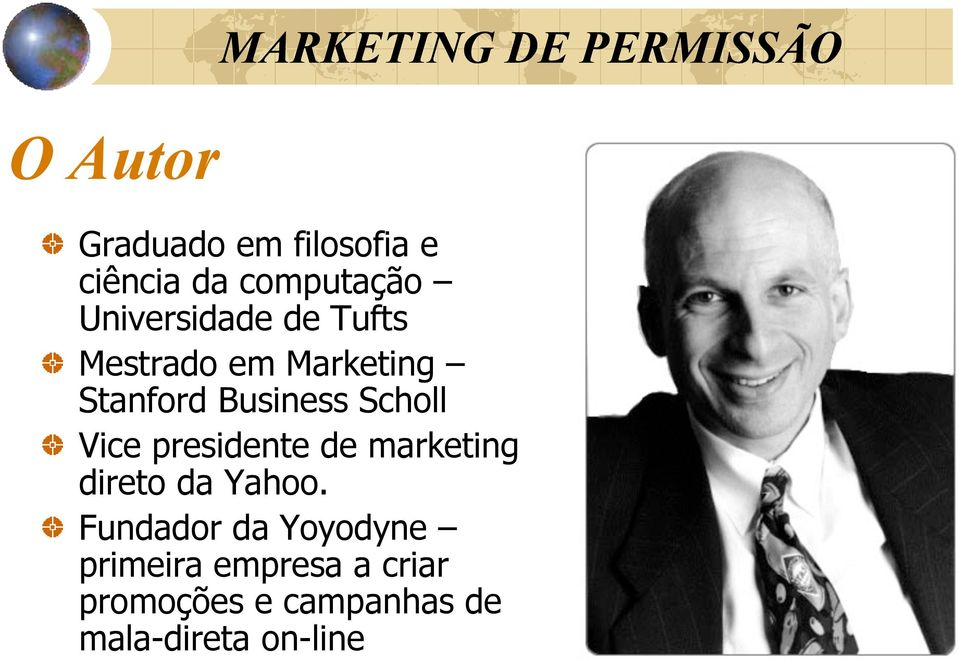 Business Scholl Vice presidente de marketing direto da Yahoo.