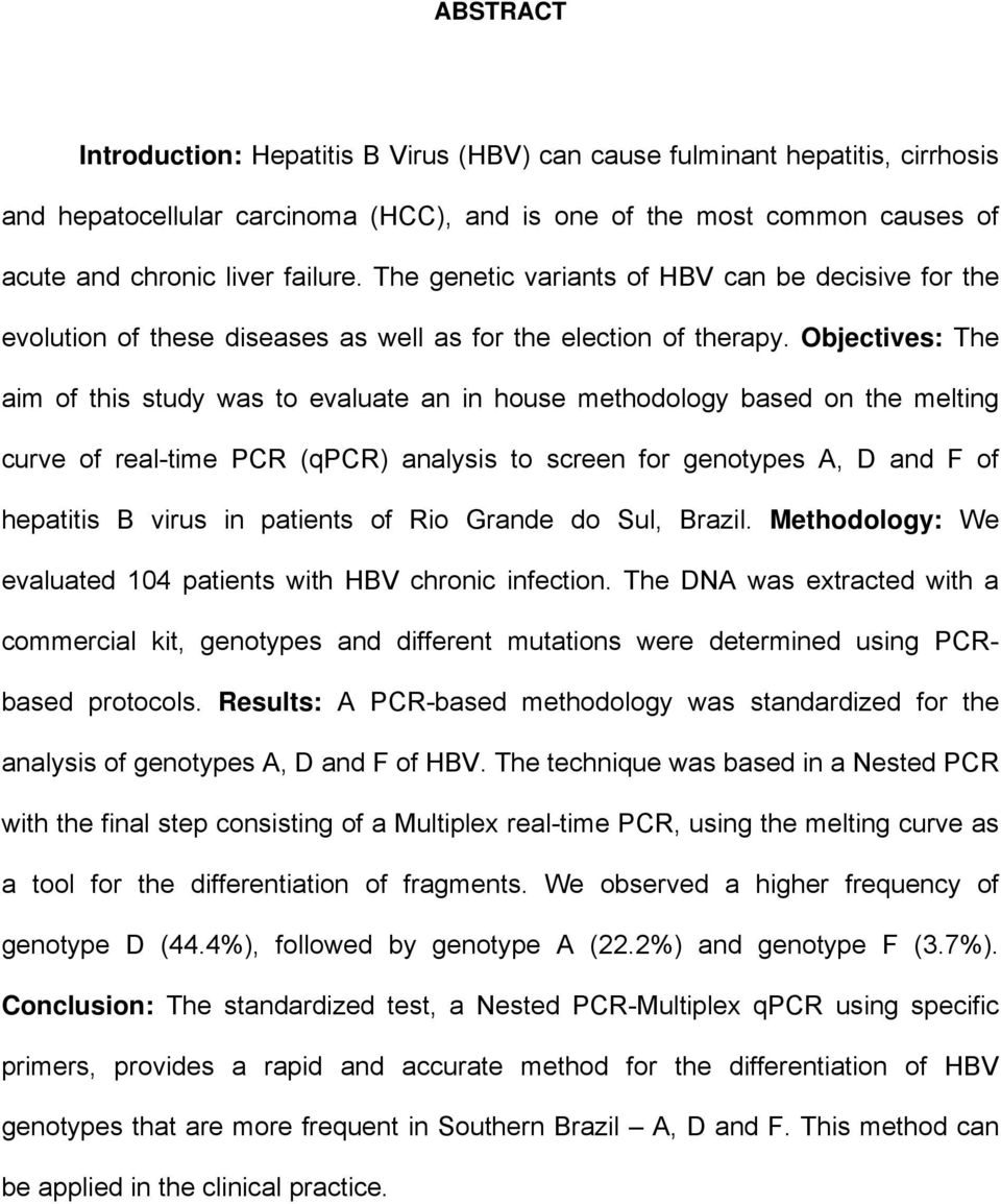 Objectives: The aim of this study was to evaluate an in house methodology based on the melting curve of real-time PCR (qpcr) analysis to screen for genotypes A, D and F of hepatitis B virus in