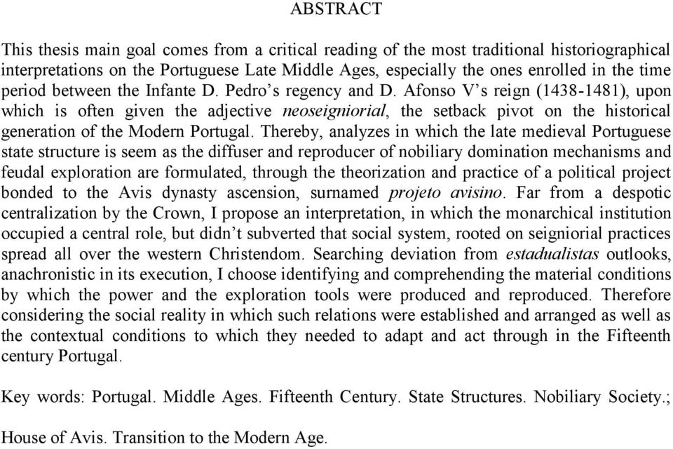 Afonso V s reign (1438-1481), upon which is often given the adjective neoseigniorial, the setback pivot on the historical generation of the Modern Portugal.