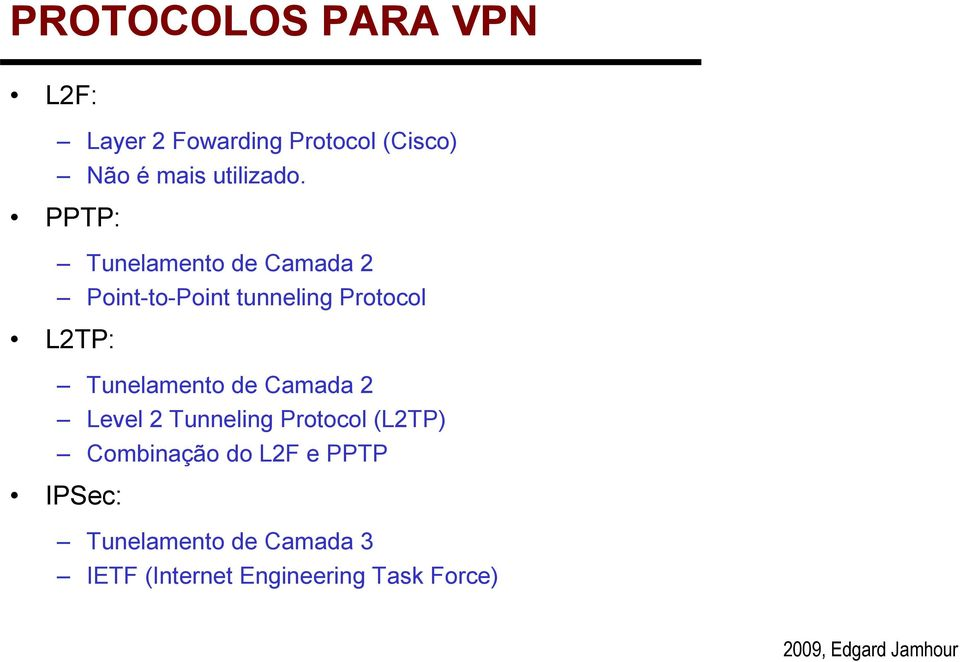 PPTP: Tunelamento de Camada 2 Point-to-Point tunneling Protocol L2TP: