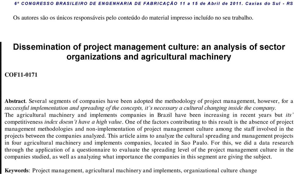 Several segments of companies have been adopted the methodology of project management, however, for a successful implementation and spreading of the concepts, it s necessary a cultural changing