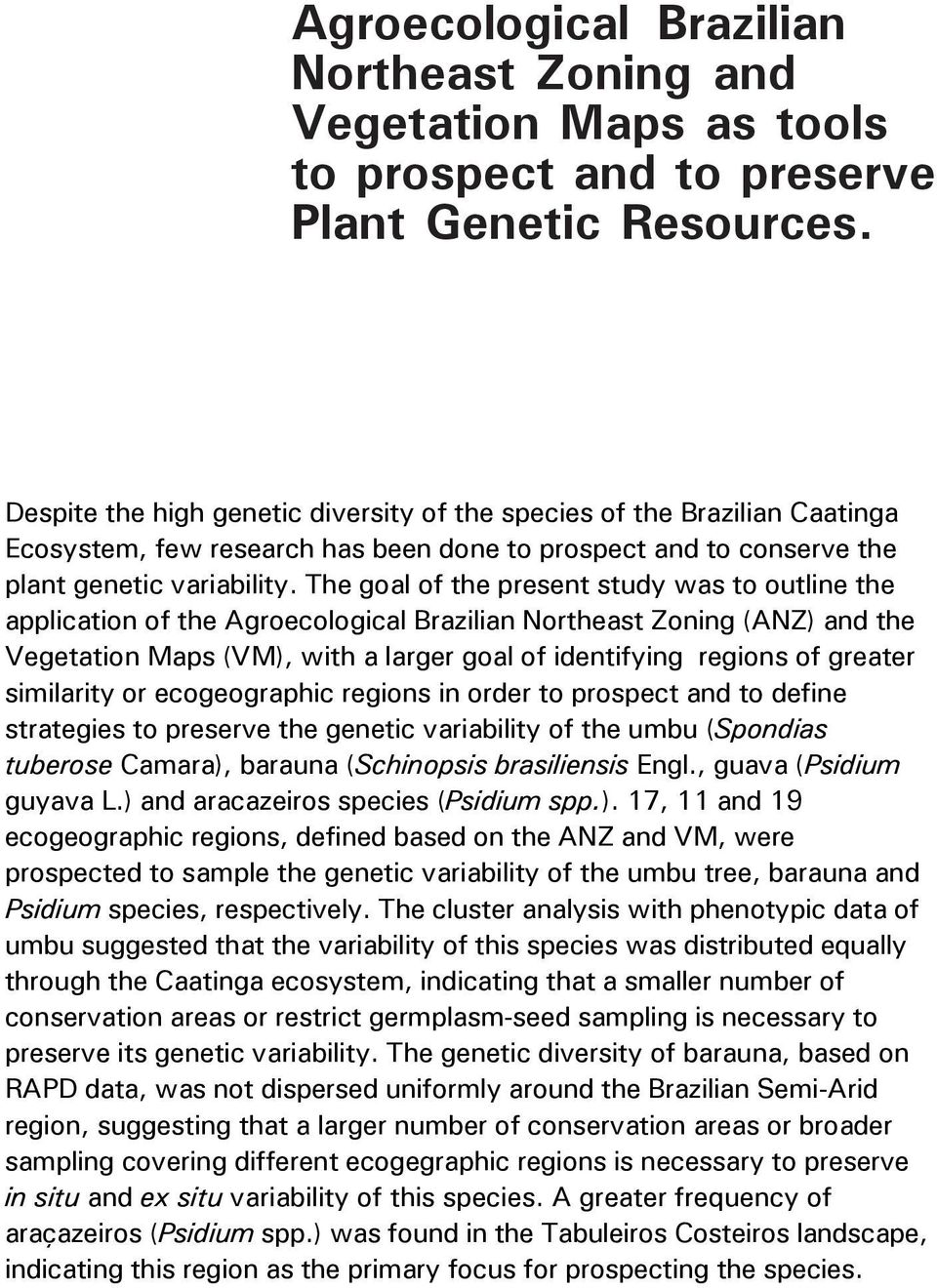 Despite the high genetic diversity of the species of the Brazilian Caatinga Ecosystem, few research has been done to prospect and to conserve the plant genetic variability.