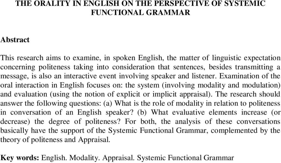 Examination of the oral interaction in English focuses on: the system (involving modality and modulation) and evaluation (using the notion of explicit or implicit appraisal).