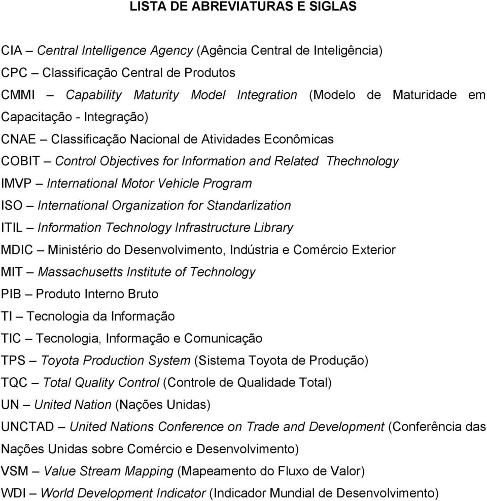 International Organization for Standarlization ITIL Information Technology Infrastructure Library MDIC Ministério do Desenvolvimento, Indústria e Comércio Exterior MIT Massachusetts Institute of