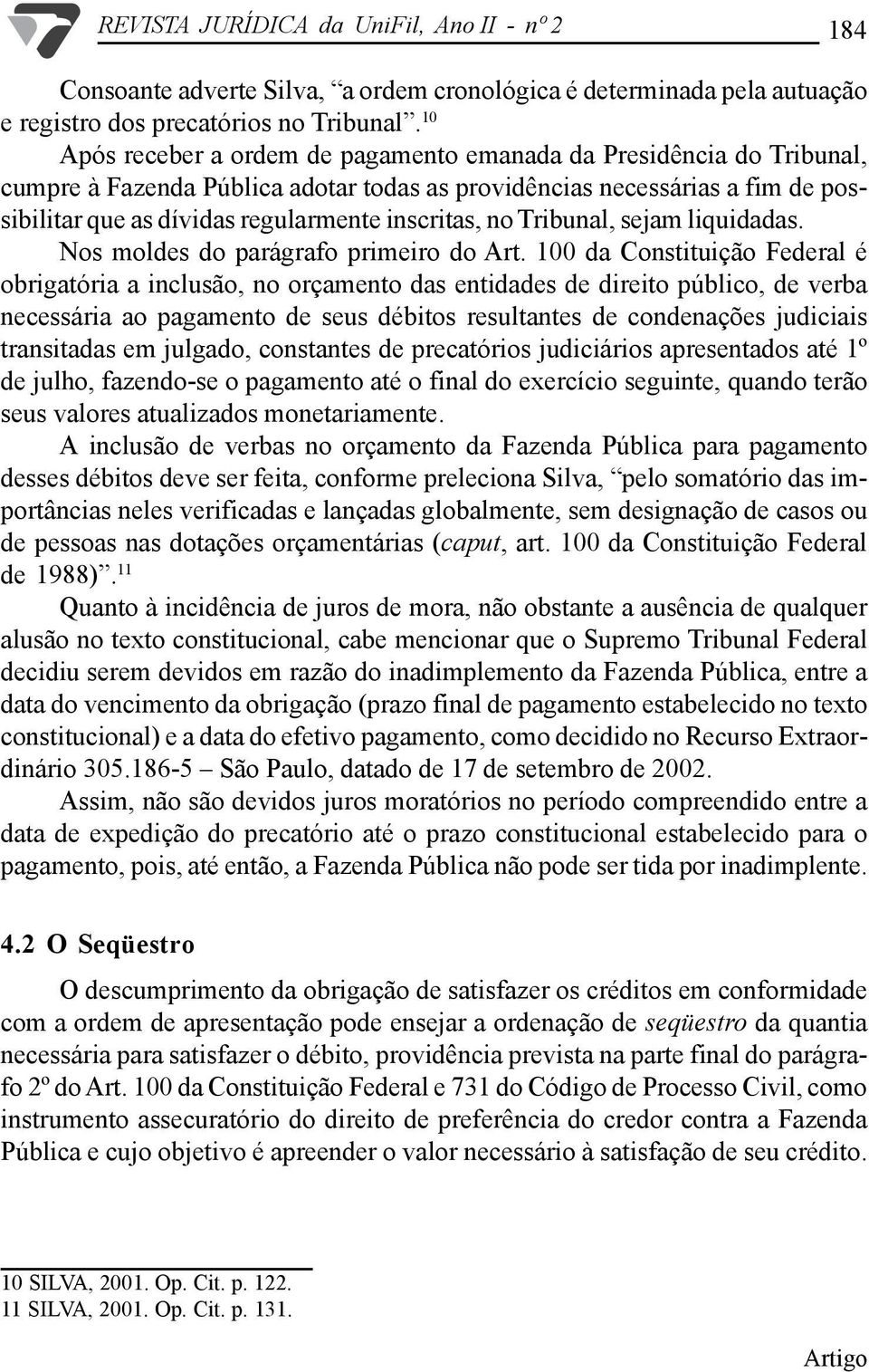 no Tribunal, sejam liquidadas. Nos moldes do parágrafo primeiro do Art.