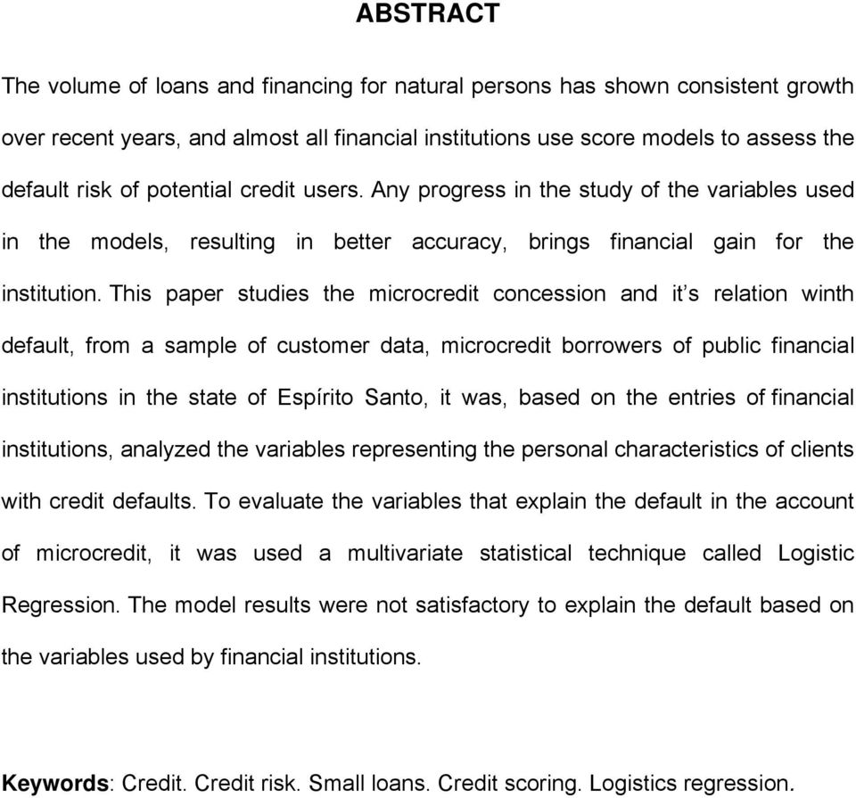 This paper studies the microcredit concession and it s relation winth default, from a sample of customer data, microcredit borrowers of public financial institutions in the state of Espírito Santo,