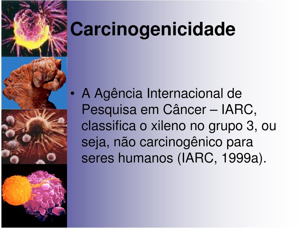 IARC, classifica o xileno no grupo 3, ou