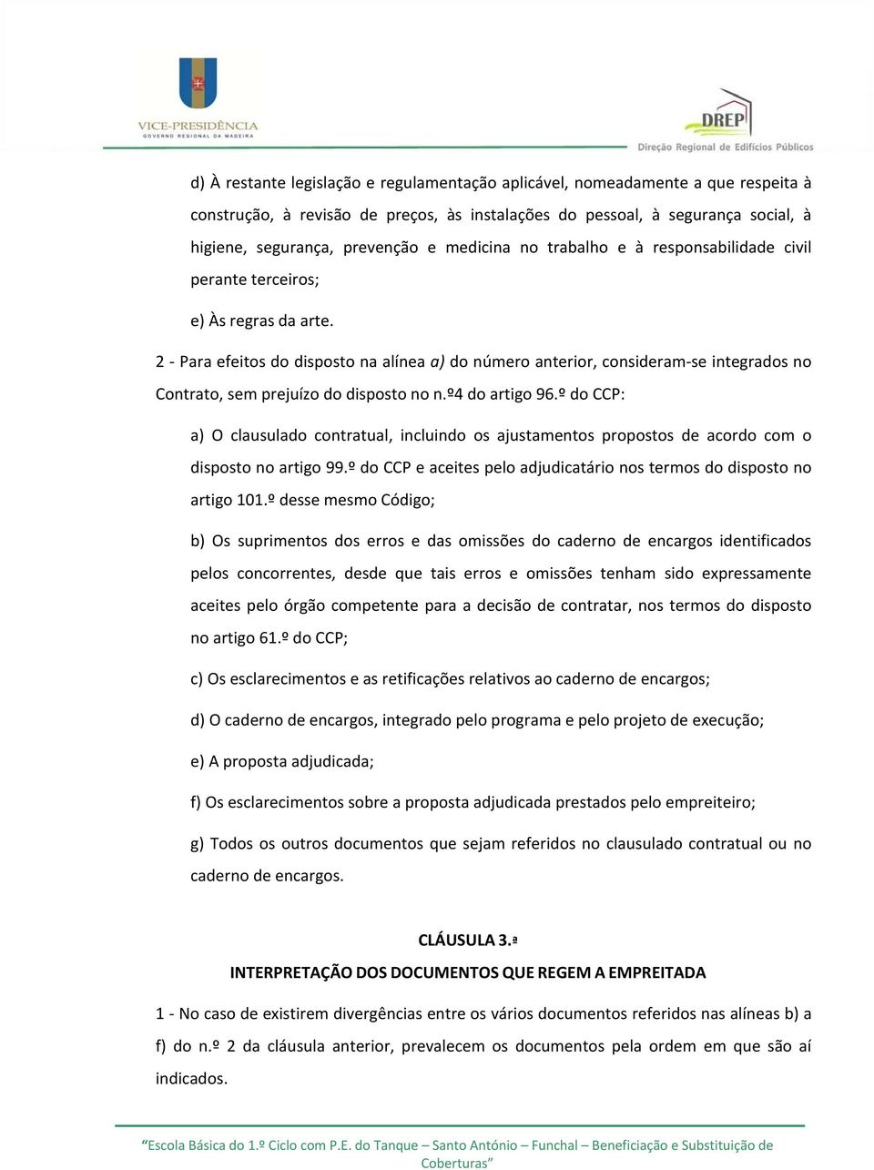 2 Para efeitos do disposto na alínea a) do número anterior, consideram se integrados no Contrato, sem prejuízo do disposto no n.º4 do artigo 96.