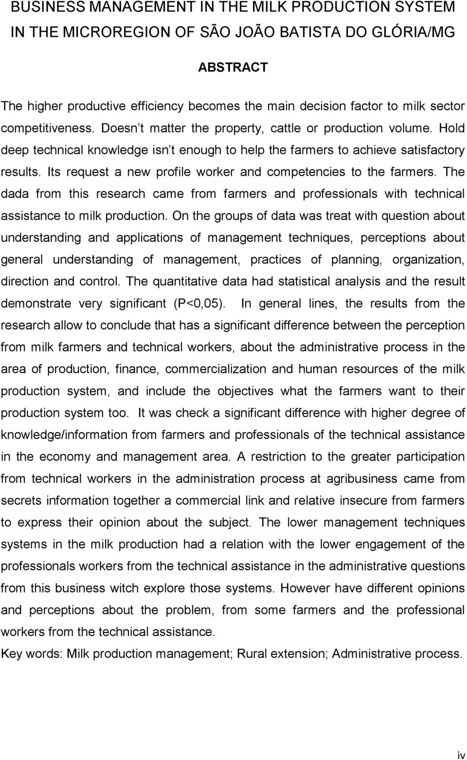 Its request a new profile worker and competencies to the farmers. The dada from this research came from farmers and professionals with technical assistance to milk production.