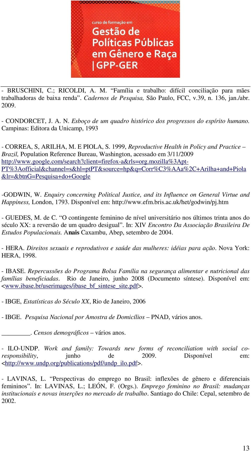 1999, Reproductive Health in Policy and Practice Brazil, Population Reference Bureau, Washington, acessado em 3/11/2009 http://www.google.com/search?client=firefox-a&rls=org.