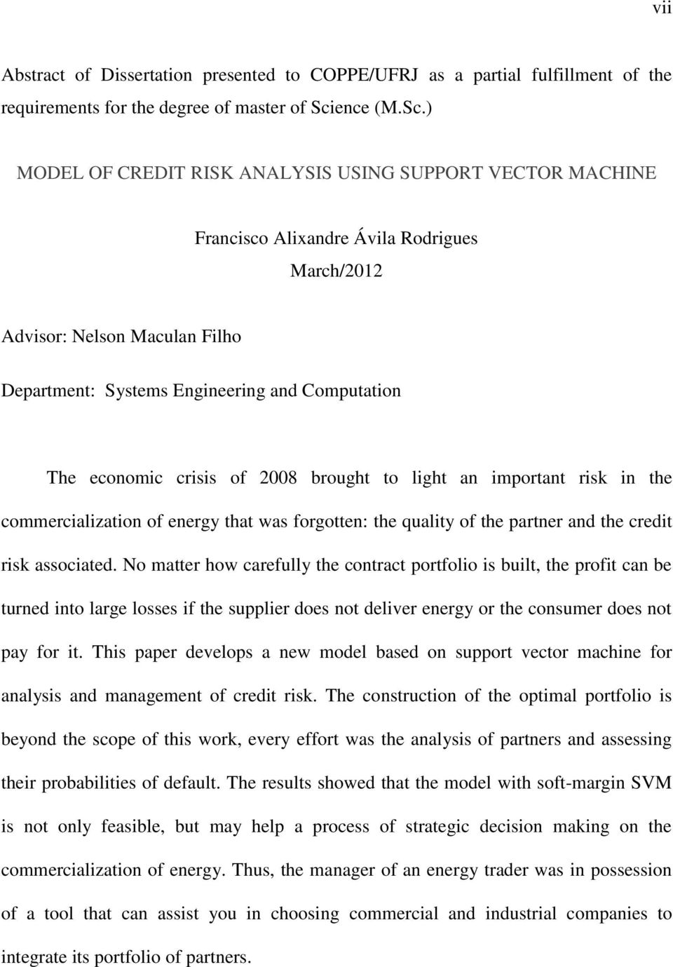 ) MODEL OF CREDIT RISK ANALYSIS USING SUPPORT VECTOR MACHINE Francisco Alixandre Ávila Rodrigues March/2012 Advisor: Nelson Maculan Filho Department: Systems Engineering and Computation The economic