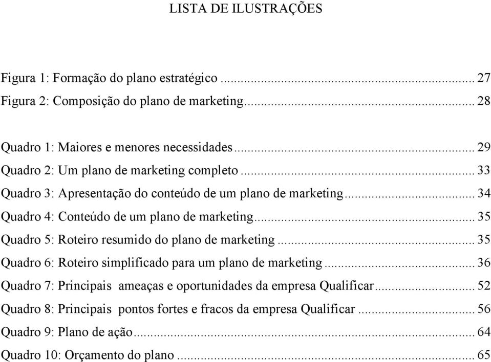 .. 35 Quadro 5: Roteiro resumido do plano de marketing... 35 Quadro 6: Roteiro simplificado para um plano de marketing.