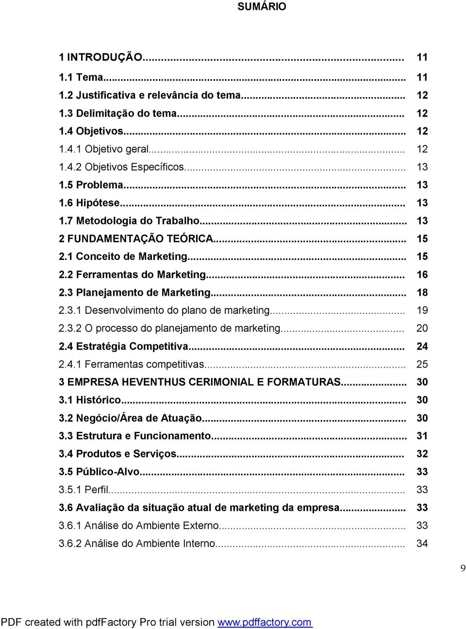 .. 18 2.3.1 Desenvolvimento do plano de marketing... 19 2.3.2 O processo do planejamento de marketing... 20 2.4 Estratégia Competitiva... 24 2.4.1 Ferramentas competitivas.
