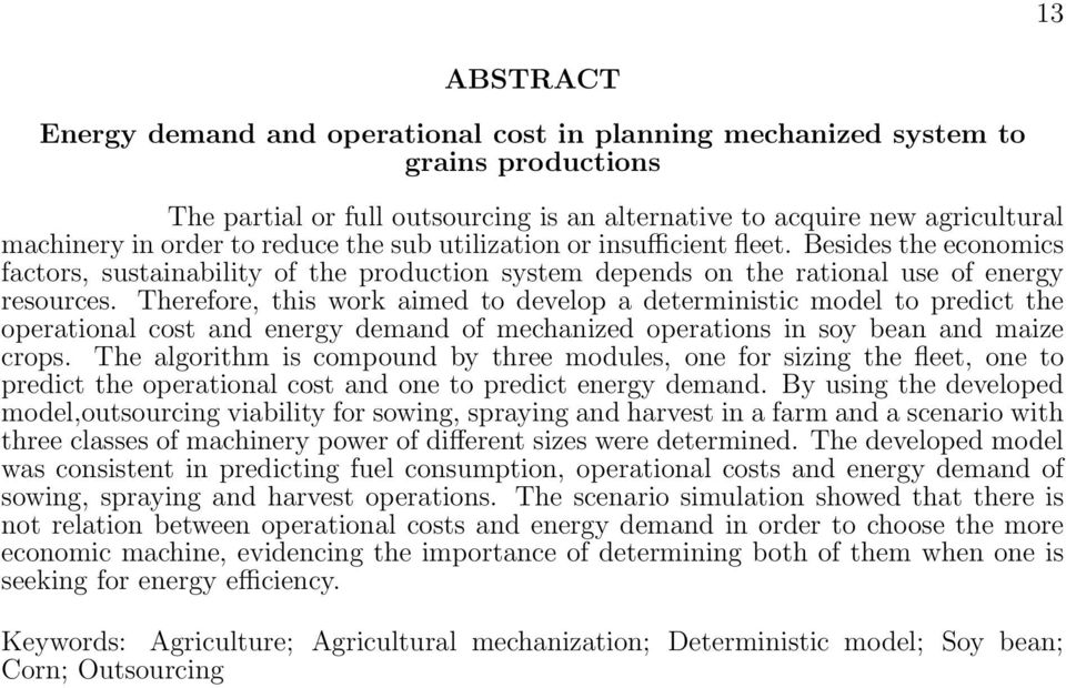 Therefore, this work aimed to develop a deterministic model to predict the operational cost and energy demand of mechanized operations in soy bean and maize crops.