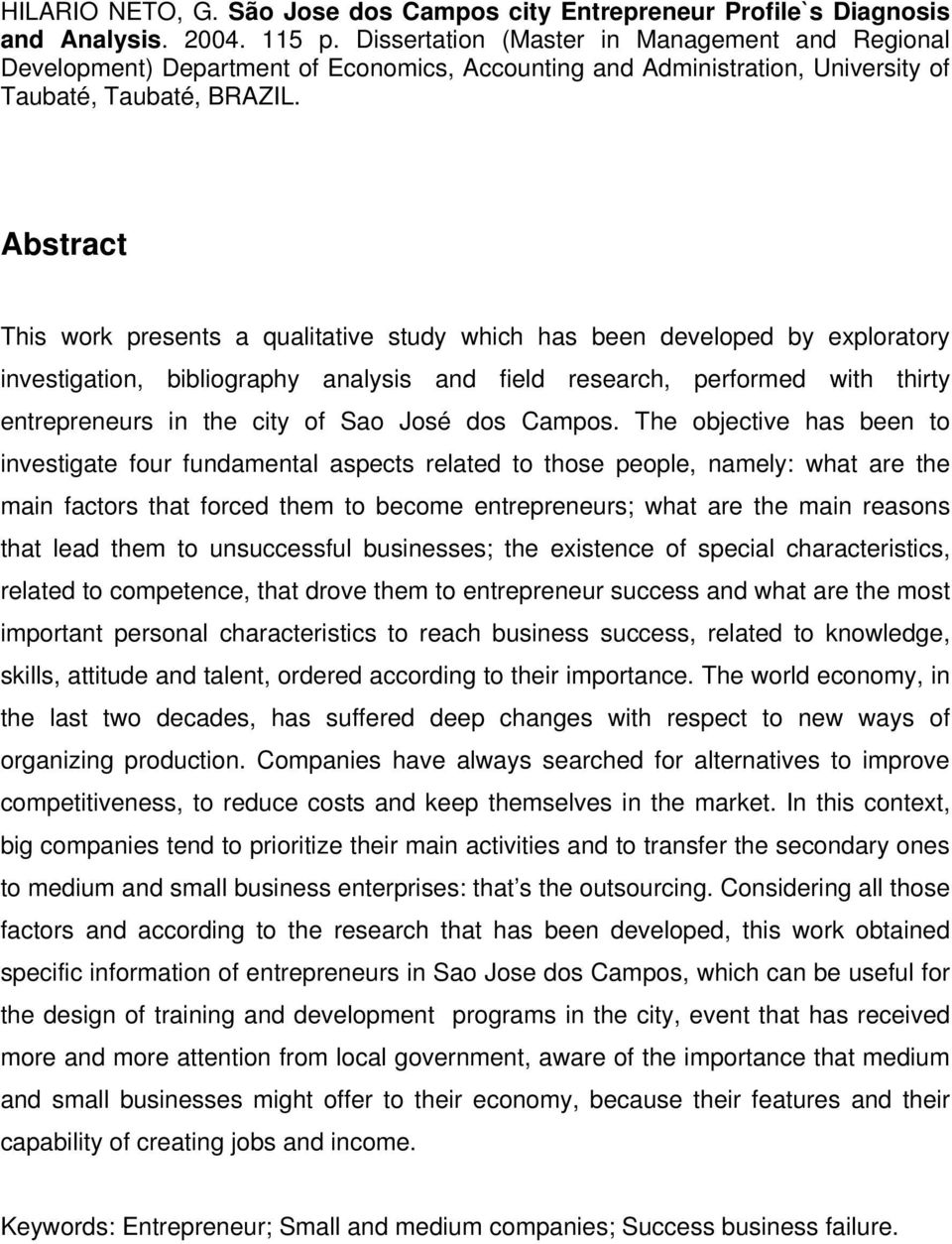 6 Abstract This work presents a qualitative study which has been developed by exploratory investigation, bibliography analysis and field research, performed with thirty entrepreneurs in the city of