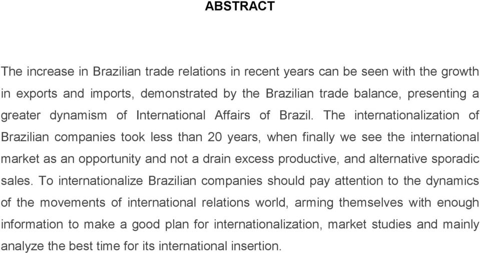 The internationalization of Brazilian companies took less than 20 years, when finally we see the international market as an opportunity and not a drain excess productive, and