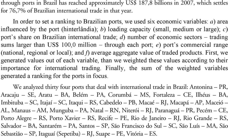 international trade; d) number of economic sectors trading sums larger than US$ 100,0 million through each port; e) port s commercial range (national, regional or local); and f) average aggregate