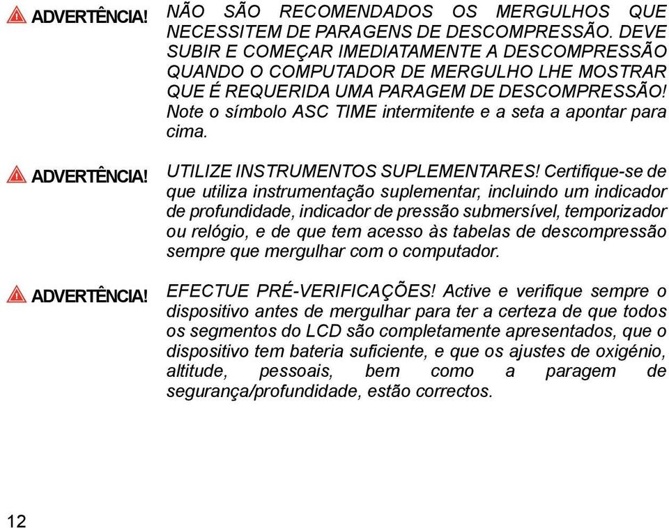 Note o símbolo ASC TIME intermitente e a seta a apontar para cima. ADVERTÊNCIA! ADVERTÊNCIA! UTILIZE INSTRUMENTOS SUPLEMENTARES!