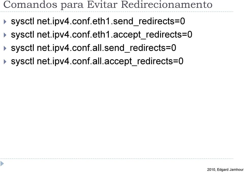 ipv4.conf.ll.send_redirects=0 sysctl net.ipv4.conf.ll.ccept_redirects=0