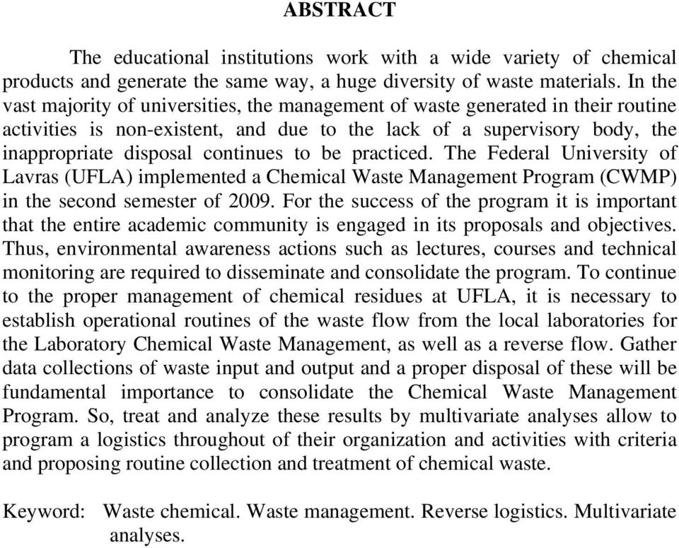 be practiced. The Federal University of Lavras (UFLA) implemented a Chemical Waste Management Program (CWMP) in the second semester of 2009.
