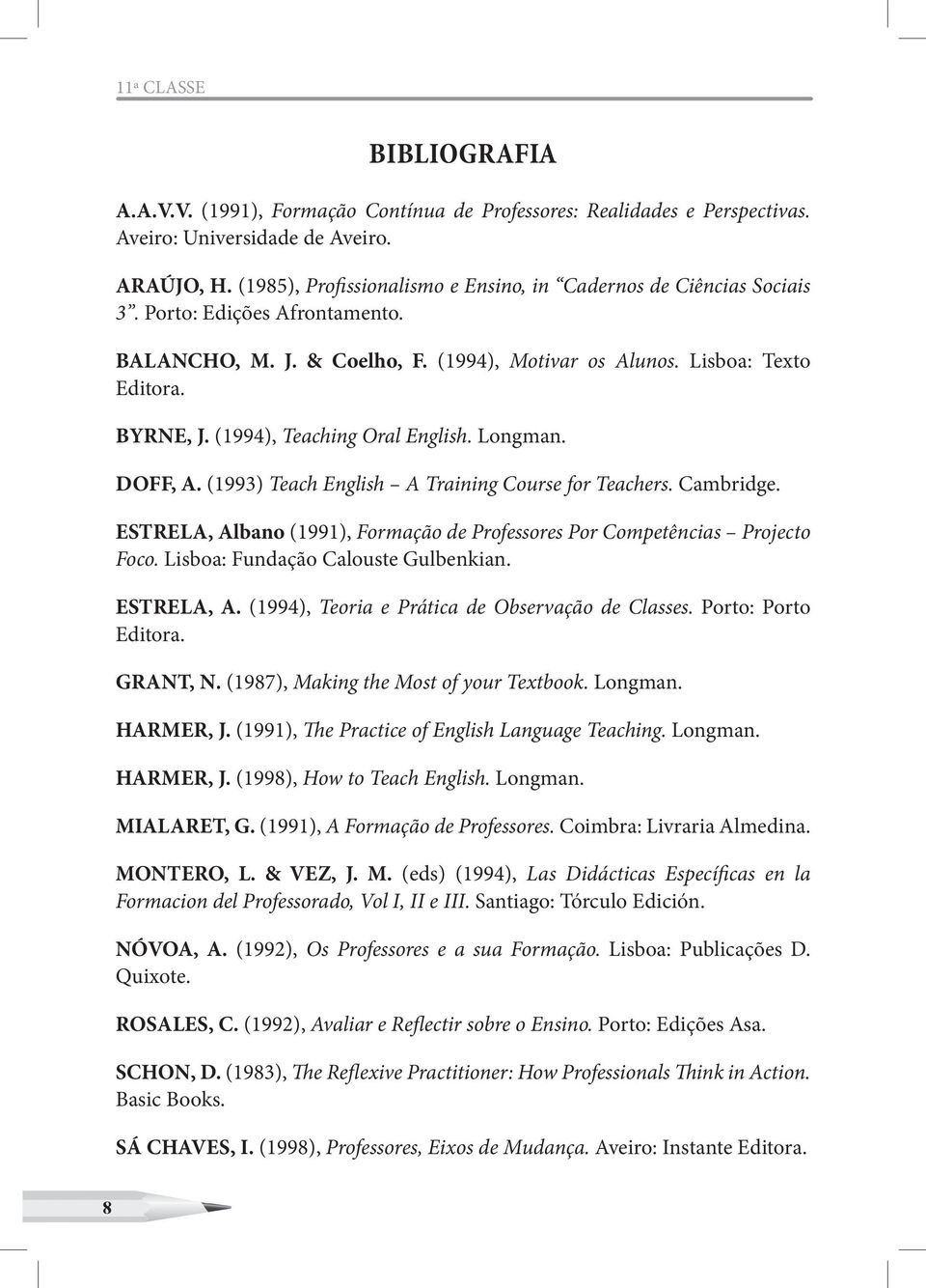 (1994), Teaching Oral English. Longman. DOFF, A. (1993) Teach English A Training Course for Teachers. Cambridge. ESTRELA, Albano (1991), Formação de Professores Por Competências Projecto Foco.