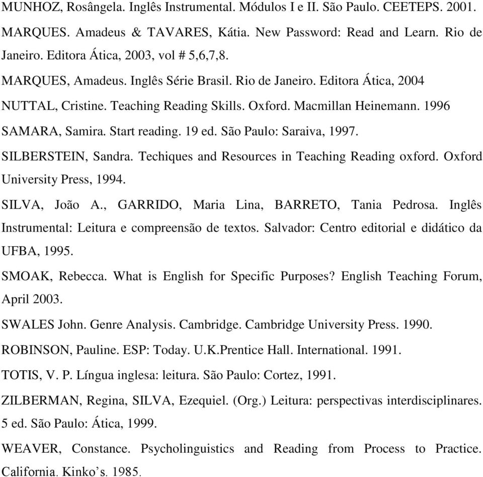 São Paulo: Saraiva, 1997. SILBERSTEIN, Sandra. Techiques and Resources in Teaching Reading oxford. Oxford University Press, 1994. SILVA, João A., GARRIDO, Maria Lina, BARRETO, Tania Pedrosa.