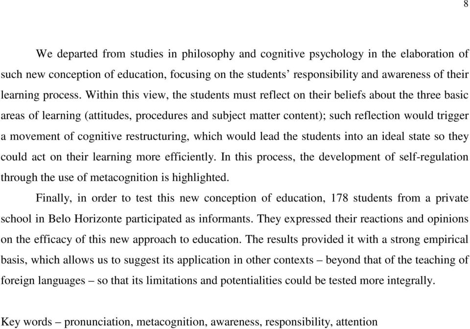 Within this view, the students must reflect on their beliefs about the three basic areas of learning (attitudes, procedures and subject matter content); such reflection would trigger a movement of