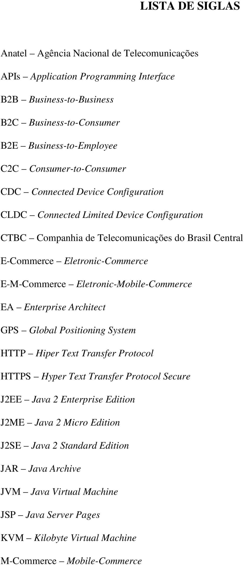 E-M-Commerce Eletronic-Mobile-Commerce EA Enterprise Architect GPS Global Positioning System HTTP Hiper Text Transfer Protocol HTTPS Hyper Text Transfer Protocol Secure J2EE Java 2