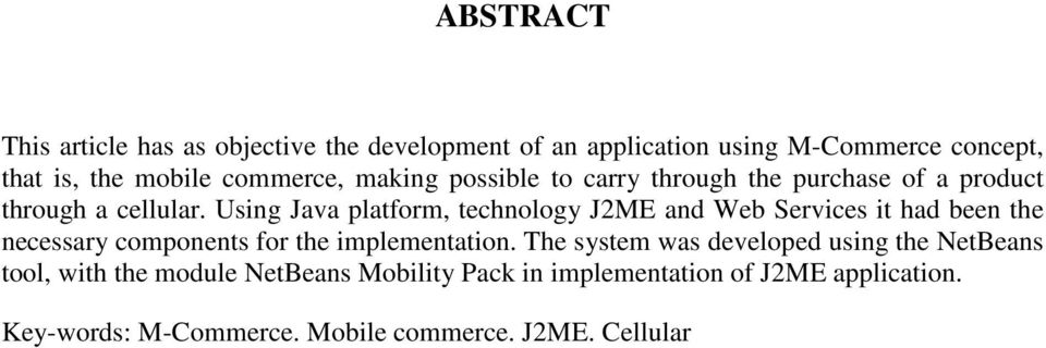 Using Java platform, technology J2ME and Web Services it had been the necessary components for the implementation.