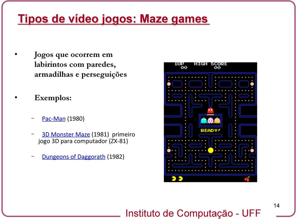 Exemplos: Pac- Man (1980) 3D Monster Maze (1981)