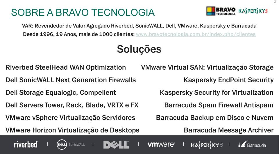 php/clientes Soluções Riverbed SteelHead WAN Optimization Dell SonicWALL Next Generation Firewalls Dell Storage Equalogic, Compellent Dell Servers Tower, Rack,