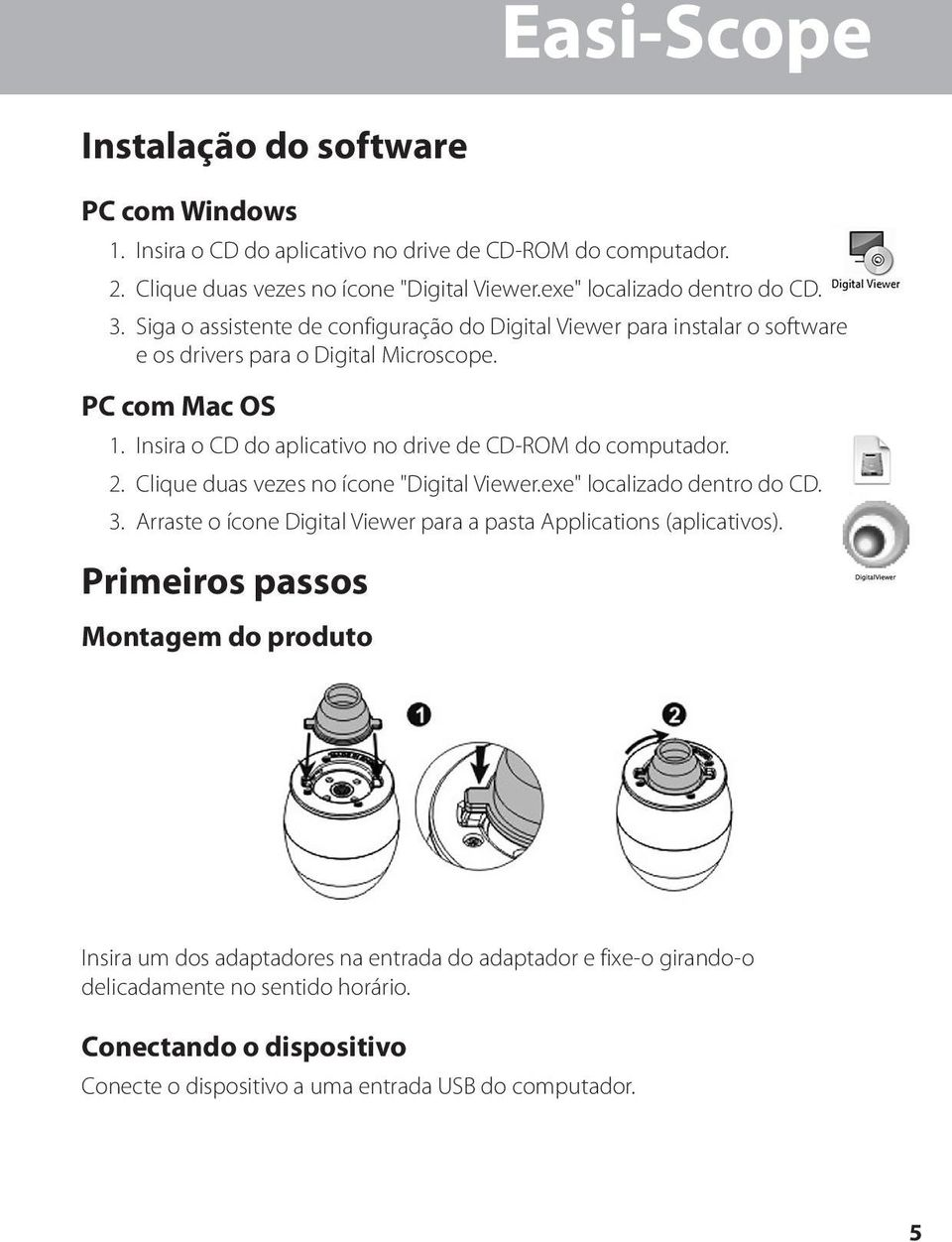 "Insira o CD do aplicativo no drive de CD-ROM do computador. 2. Clique duas vezes no ícone ""Digital Viewer.exe"" localizado dentro do CD. 3."
