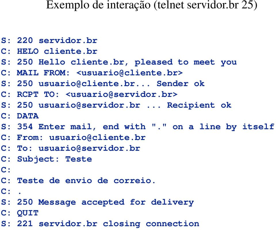 "br> S: 250 usuario@servidor.br... Recipient ok C: DATA S: 354 Enter mail, end with ""."" on a line by itself C: From: usuario@cliente."