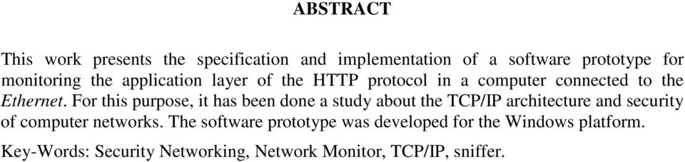 For this purpose, it has been done a study about the TCP/IP architecture and security of computer