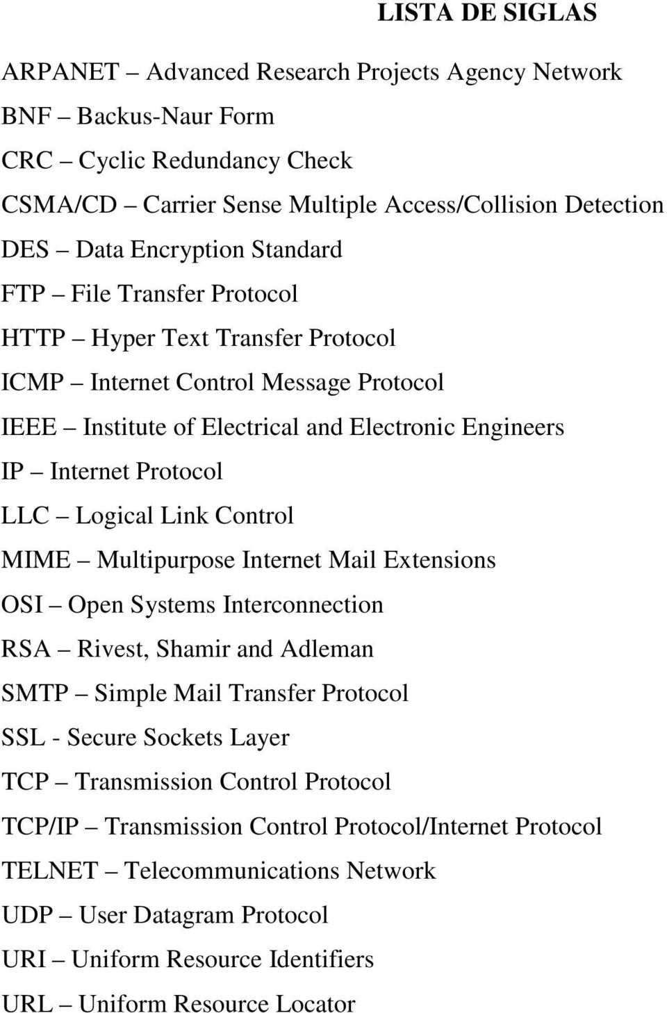 Link Control MIME Multipurpose Internet Mail Extensions OSI Open Systems Interconnection RSA Rivest, Shamir and Adleman SMTP Simple Mail Transfer Protocol SSL - Secure Sockets Layer TCP