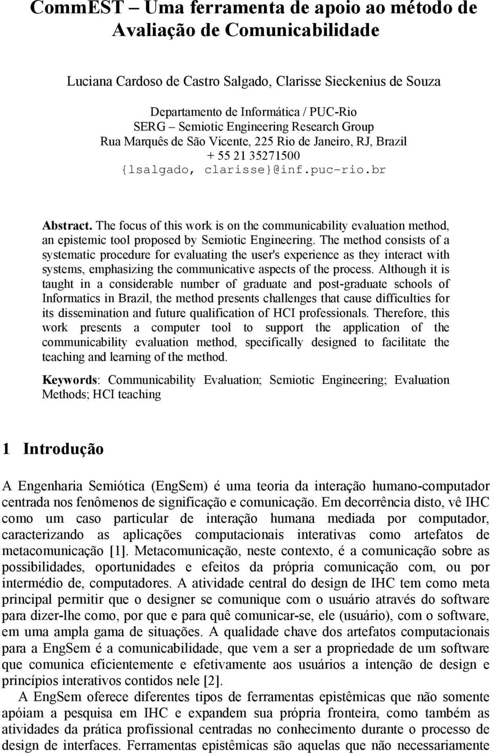 The focus of this work is on the communicability evaluation method, an epistemic tool proposed by Semiotic Engineering.