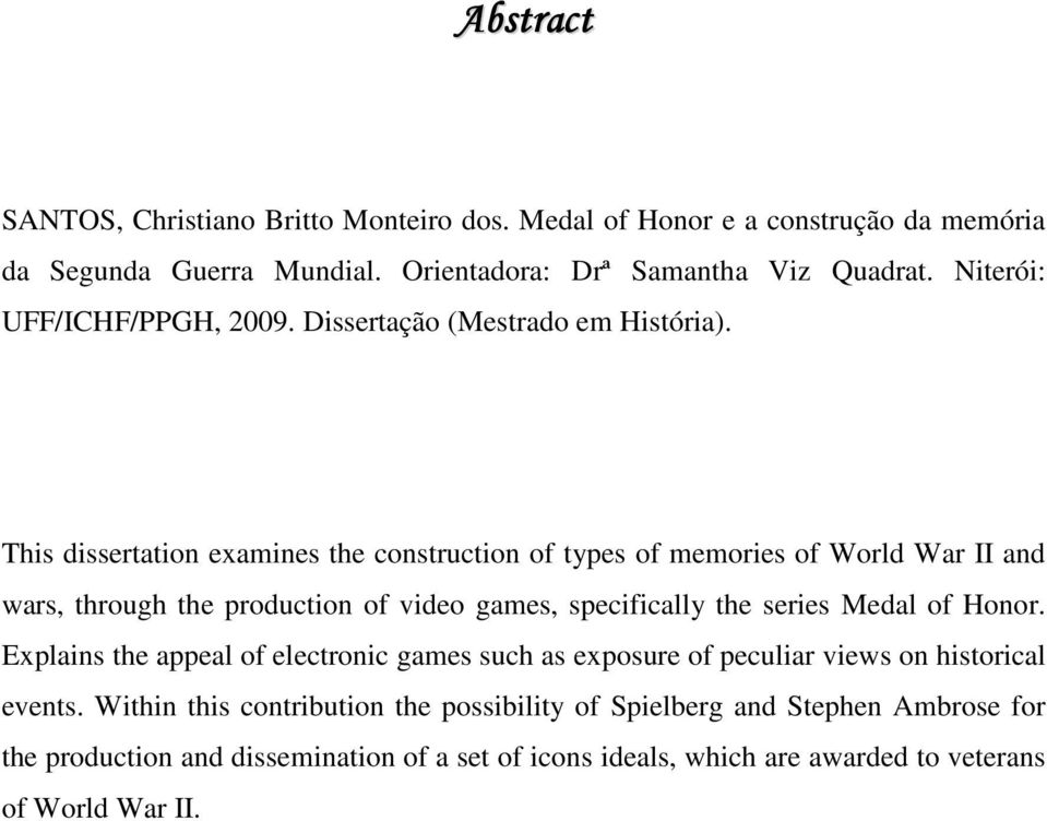 This dissertation examines the construction of types of memories of World War II and wars, through the production of video games, specifically the series Medal of