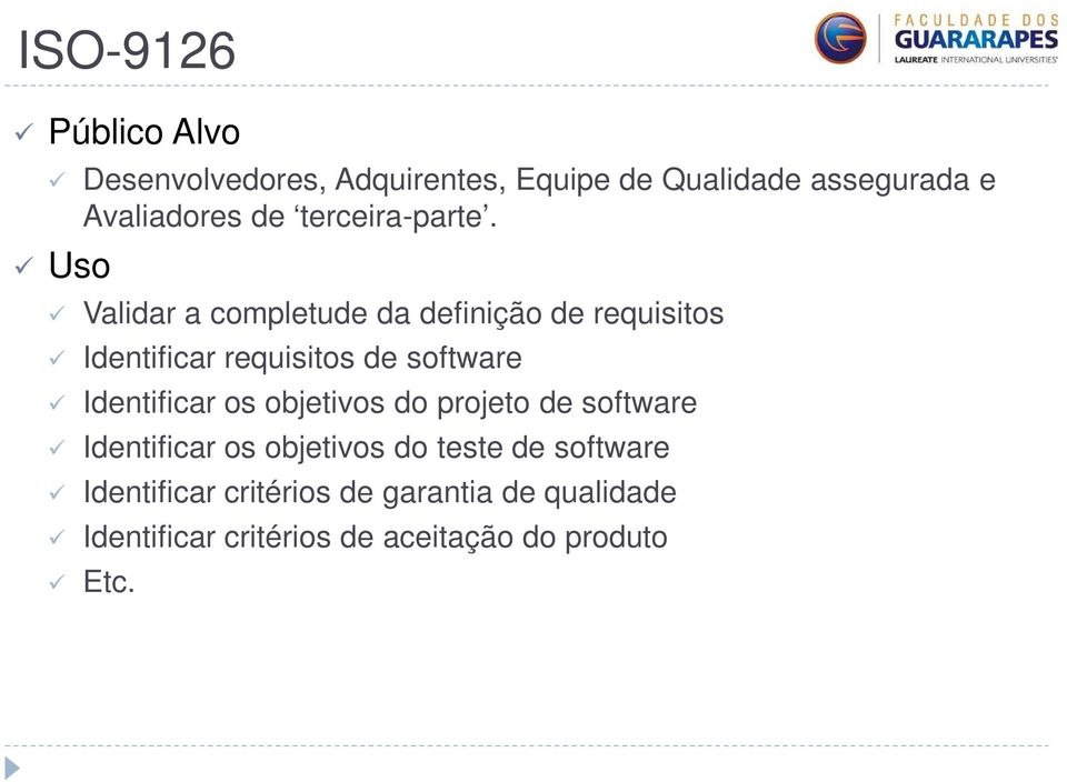 Uso Validar a completude da definição de requisitos Identificar requisitos de software