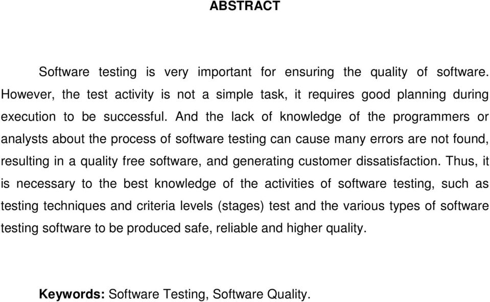 And the lack of knowledge of the programmers or analysts about the process of software testing can cause many errors are not found, resulting in a quality free software, and