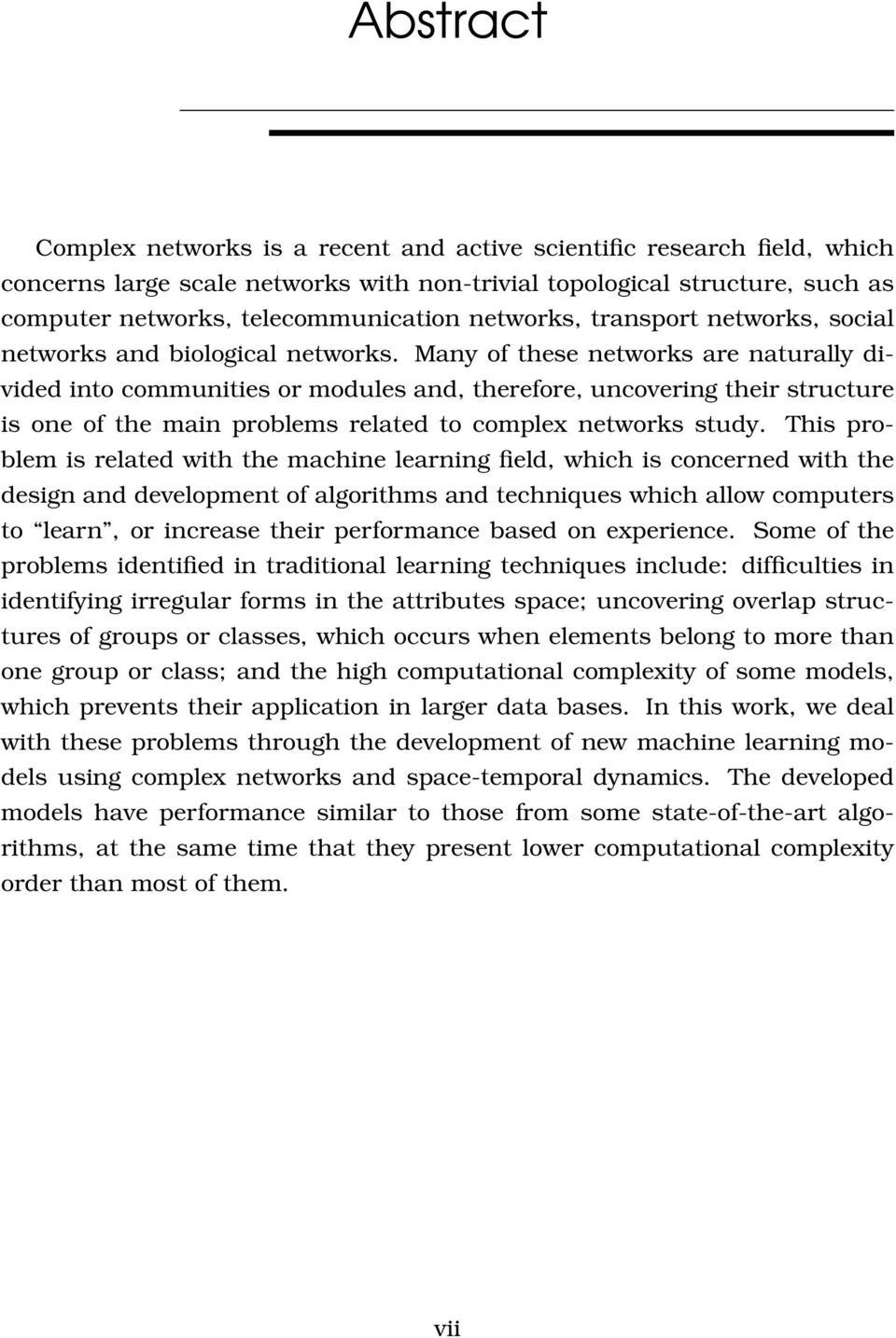 Many of these networks are naturally divided into communities or modules and, therefore, uncovering their structure is one of the main problems related to complex networks study.