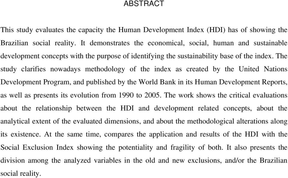 The study clarifies nowadays methodology of the index as created by the United Nations Development Program, and published by the World Bank in its Human Development Reports, as well as presents its