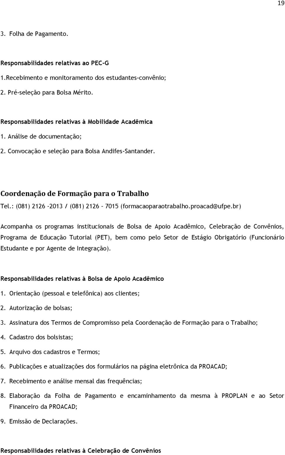 : (081) 2126 2013 / (081) 2126 7015 (formacaoparaotrabalho.proacad@ufpe.