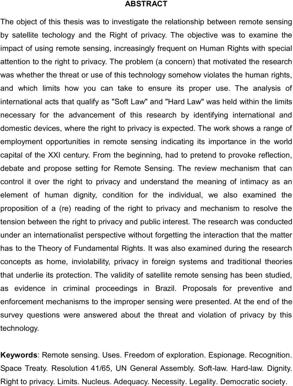 The problem (a concern) that motivated the research was whether the threat or use of this technology somehow violates the human rights, and which limits how you can take to ensure its proper use.