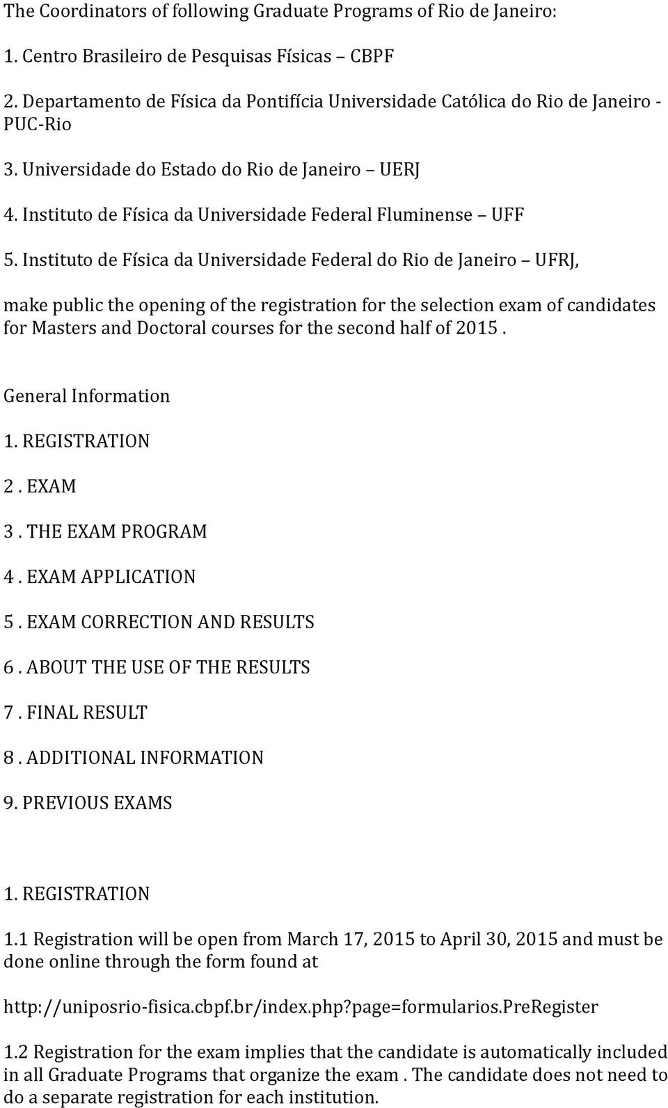 Instituto de Física da Universidade Federal do Rio de Janeiro UFRJ, make public the opening of the registration for the selection exam of candidates for Masters and Doctoral courses for the second