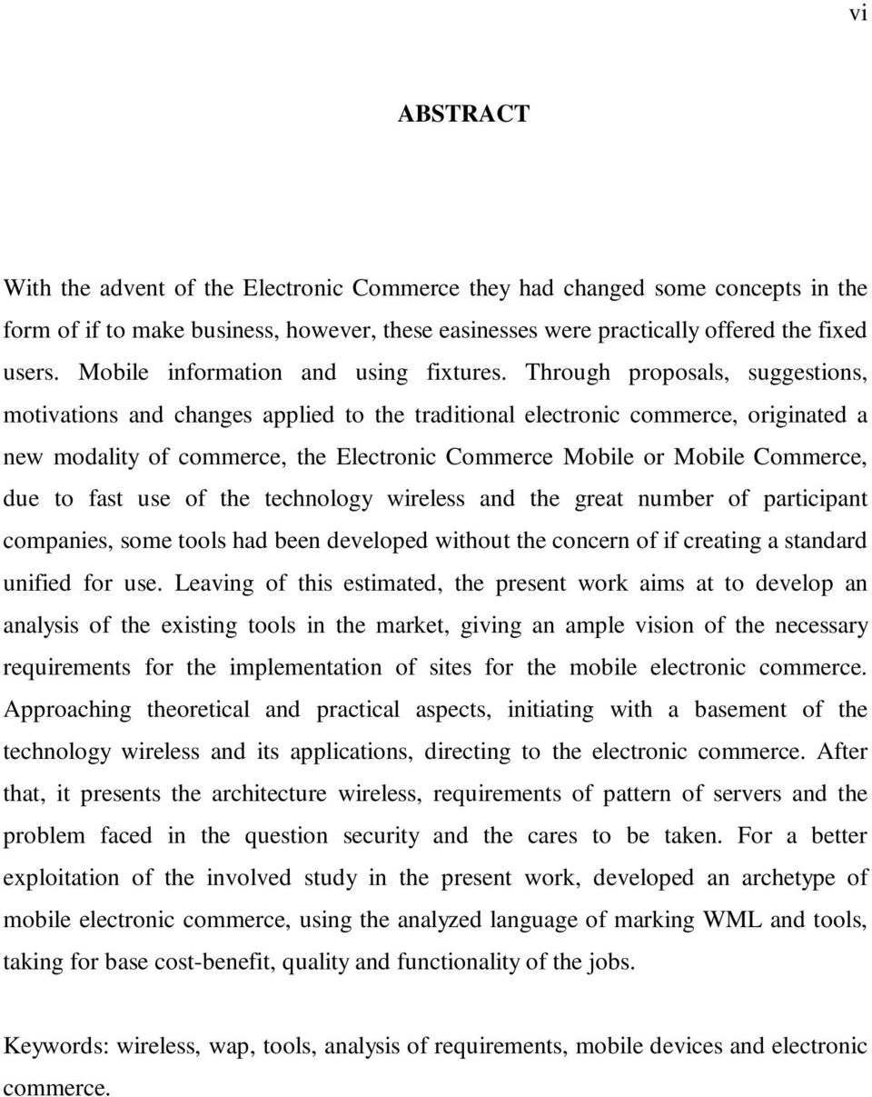 Through proposals, suggestions, motivations and changes applied to the traditional electronic commerce, originated a new modality of commerce, the Electronic Commerce Mobile or Mobile Commerce, due