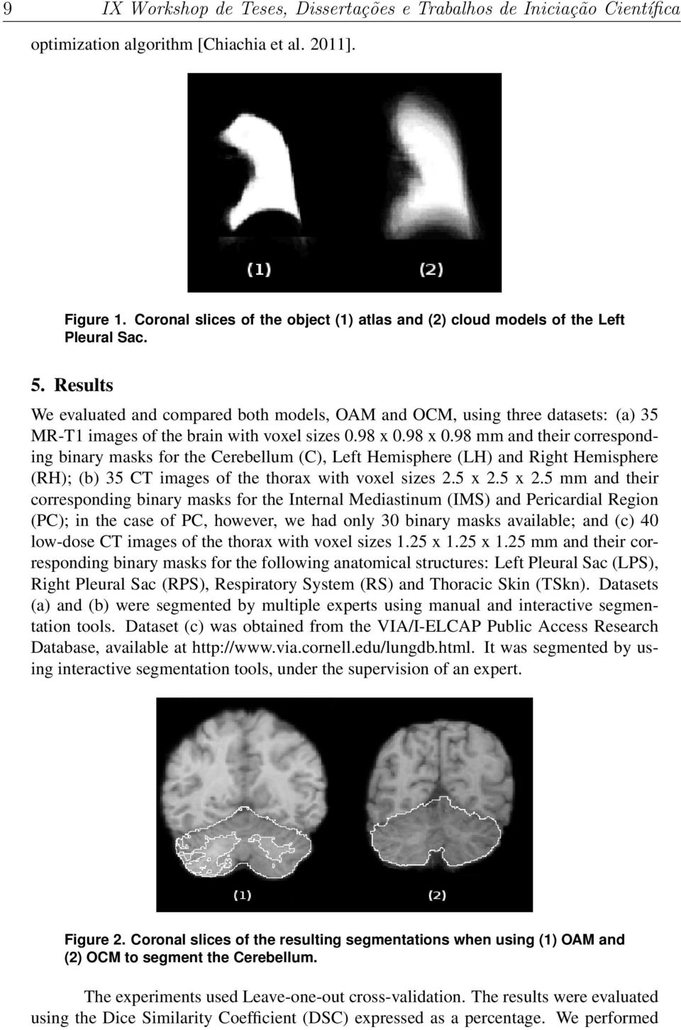 Results We evaluated and compared both models, OAM and OCM, using three datasets: (a) 35 MR-T1 images of the brain with voxel sizes 0.98 x 0.