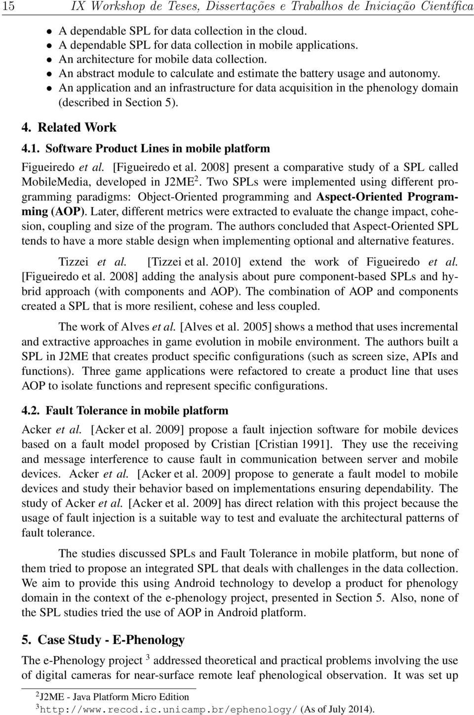 An application and an infrastructure for data acquisition in the phenology domain (described in Section 5). 4. Related Work 4.1. Software Product Lines in mobile platform Figueiredo et al.