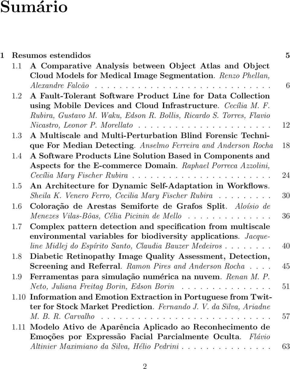 Torres, Flavio Nicastro, Leonor P. Morellato...................... 12 1.3 A Multiscale and Multi-Perturbation Blind Forensic Technique For Median Detecting. Anselmo Ferreira and Anderson Rocha 18 1.
