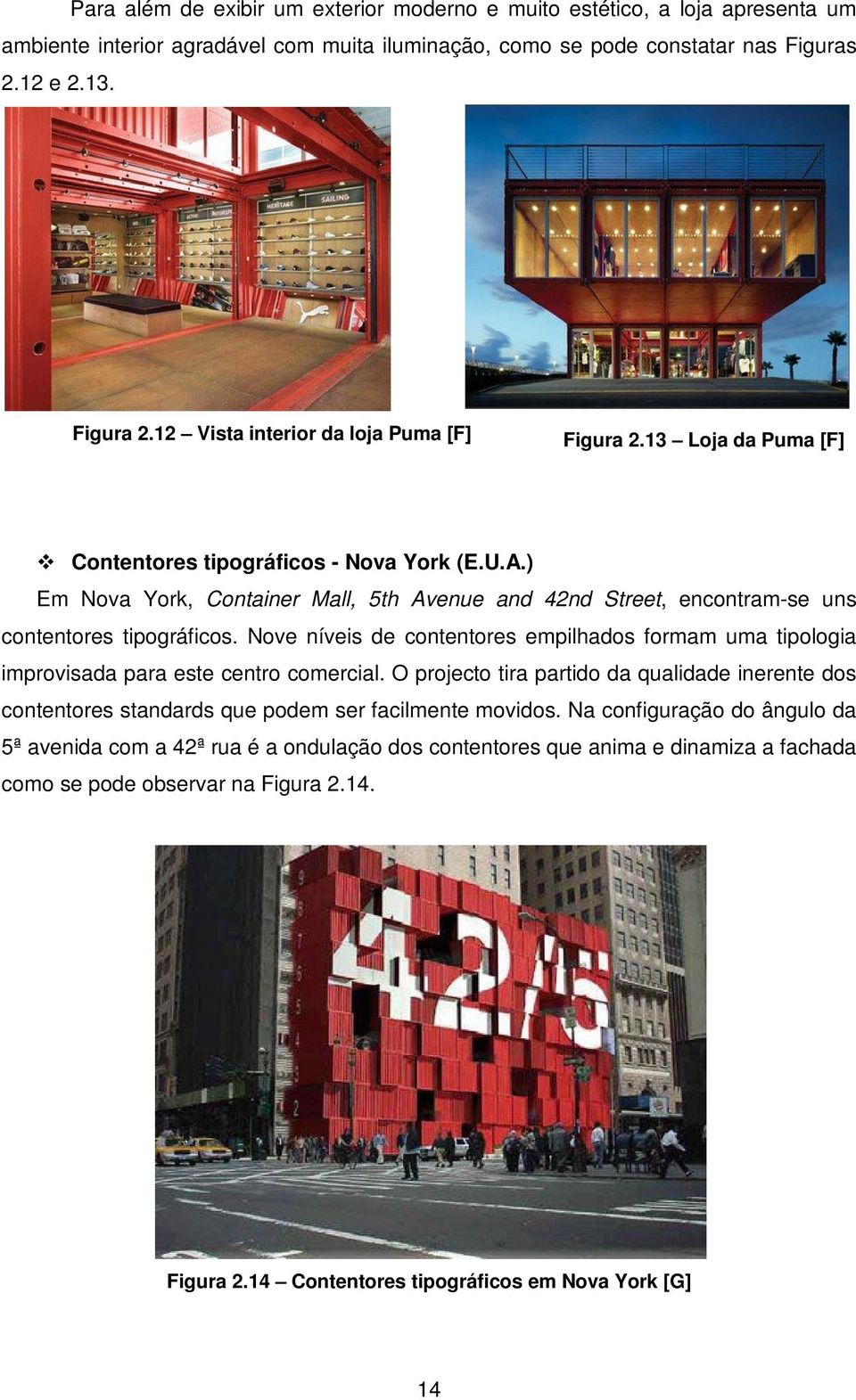 ) Em Nova York, Container Mall, 5th Avenue and 42nd Street, encontram-se uns contentores tipográficos.