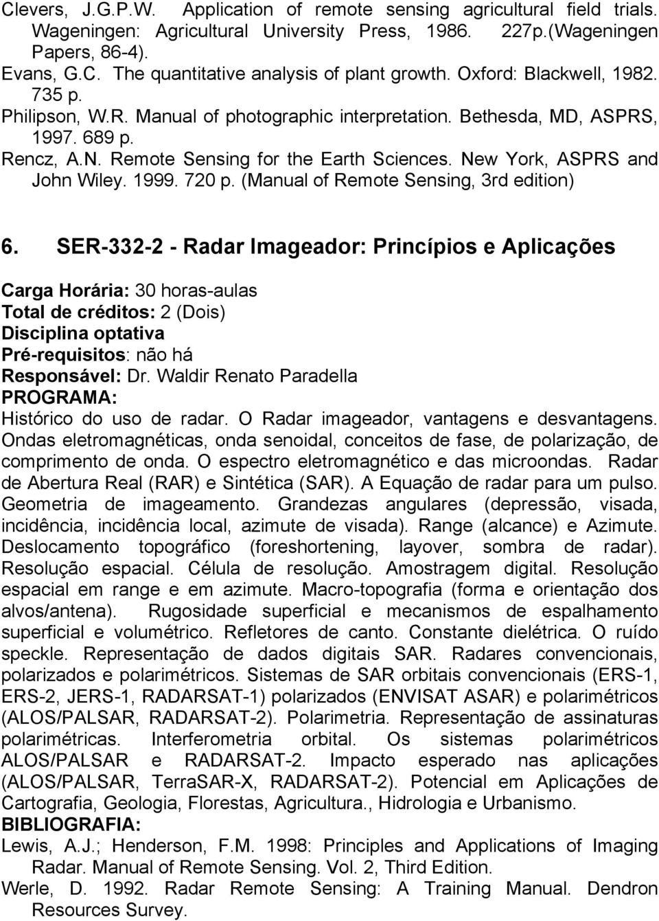 New York, ASPRS and John Wiley. 1999. 720 p. (Manual of Remote Sensing, 3rd edition) 6.